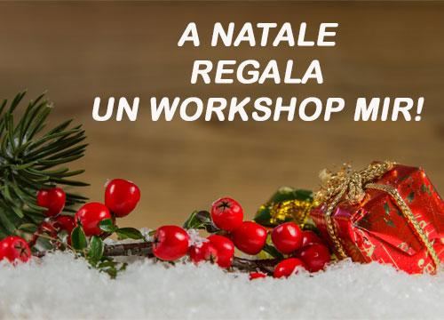 A NATALE REGALA UN WORKSHOP MIR!